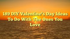 189 DIY Valentine's Day Ideas To Do With The Ones You Love - http://4gunner.com/189-diy-valentines-day-ideas-to-do-with-the-ones-you-love/