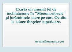 """Există un anumit fel de închinăciune în """"Metamorfozele"""" și jurămintele sacre pe care Ovidiu le aduce ființelor superioare."""