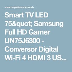 "Smart TV LED 75"" Samsung Full HD Gamer UN75J6300 - Conversor Digital Wi-Fi 4 HDMI 3 USB - Magazine Dbuggys"