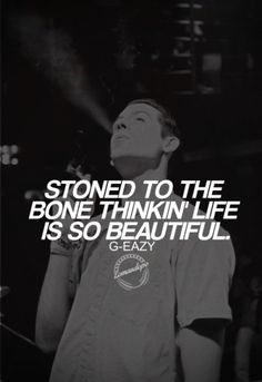 Stoned to the bone thinkin life is so beautiful.