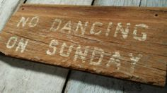 Primitive old early worn cabin wood sign NO DANCING ON SUNDAYS vintage folk art looking old and early looking farm trade primitive sign! measures about 5 inches tall by 12 inches wide Done in mustard tones.with white worn lettering. Primitive Signs, Look Older, Old Signs, Folk Art, Mustard, Dancing, Craft Ideas, Cabin, Lettering