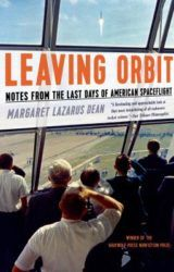 Chelsea recommends: Leaving Orbit: Notes from the Last Days of American Spaceflight by Margaret Lazarus Dean