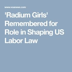 'Radium Girls' Remembered for Role in Shaping US Labor Law Radium Girls, Labor Law, Thesis, Metals, The Cure, Shapes, Inspiration, Biblical Inspiration, Inspirational