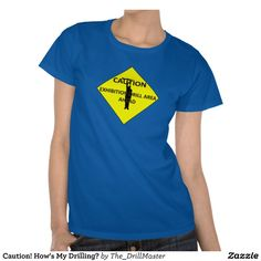 Caution! How's My Drilling? Shirt
