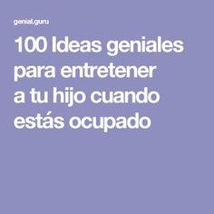 100 Ideas geniales para entretener a tu hijo cuando estás ocupado