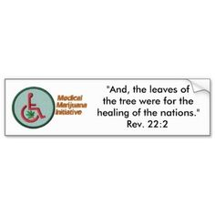 If the Bible tells me so, then #MedMj must be a plant designed for healing! ========================= Show your support for the Medical Marijuana Initiative of North America International by purchasing this item. ========================= Clik the above picture of our proprietary bumper sticker as offered through the Zazzle-Hempaz Gallery to order your set of bumper stickers today!