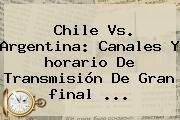 http://tecnoautos.com/wp-content/uploads/imagenes/tendencias/thumbs/chile-vs-argentina-canales-y-horario-de-transmision-de-gran-final.jpg Horario Final Copa America 2015. Chile vs. Argentina: canales y horario de transmisión de gran final ..., Enlaces, Imágenes, Videos y Tweets - http://tecnoautos.com/actualidad/horario-final-copa-america-2015-chile-vs-argentina-canales-y-horario-de-transmision-de-gran-final/
