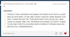 Notice me, Senpai! Ahhh!~ I am actually jealous of this person...for having a Japanese classmate...XD