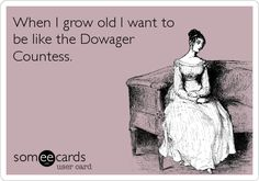 Funny TV Ecard: When I grow old I want to be like the Dowager Countess.