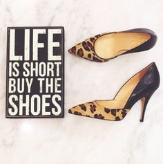 life is short, buy the shoes!