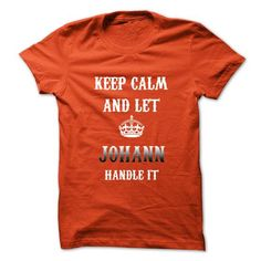 Keep Calm And Let JOHANN Handle It.Hot Tshirt! - #school shirt #pink shirt. SATISFACTION GUARANTEED => https://www.sunfrog.com/No-Category/Keep-Calm-And-Let-JOHANN-Handle-ItHot-Tshirt.html?68278