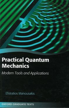 Practical quantum mechanics : modern tools and applications / Efstratios Manousakis