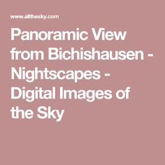 Panoramic View from Bichishausen - Nightscapes - Digital Images of the Sky