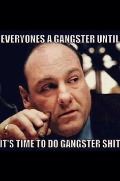 Join. agree What the fuck you know about being a gangster