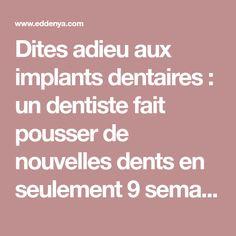 Dites adieu aux implants dentaires : un dentiste fait pousser de nouvelles dents en seulement 9 semaines