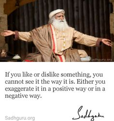 If you like or dislike something, you cannot see it the way it is. Either you exaggerate it in a positive way or in a negative way. Wisdom Quotes, Life Quotes, Favorite Quotes, Best Quotes, Mystic Quotes, Truth Of Life, Spiritual Wisdom, Guided Meditation, Vipassana Meditation
