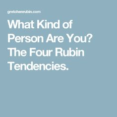 What Kind of Person Are You? The Four Rubin Tendencies.