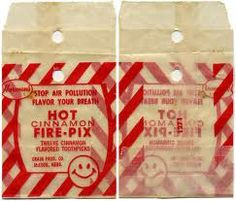 Hot Cinnamon Fire-Pix were my fav! Used to get them at the Truckee Variety store on my way to visit Grams in Reno. :)