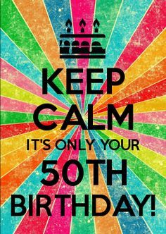 32 Ideas for funny happy birthday sister keep calm Happy 50 Birthday Funny, 50th Birthday Greetings, Happy Birthday Friend, 50th Birthday Cards, Happy Birthday Images, Sister Birthday, Art Birthday, Birthday Stuff, Birthday Messages