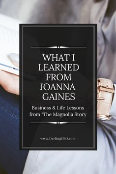 "What I Learned from Joanna Gaines. Business & Life Lessons from the ""Magnolia Story"". A book review by DarlingCEO"