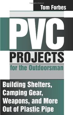 PVC Projects for the Outdoorsman : Building Shelters, Camping Gear, Weapons and More Out of Plastic Pipe by Tom Forbes Survival Shelter, Survival Prepping, Emergency Preparedness, Survival Skills, Survival Gear, Pvc Pipe Furniture, Pvc Pipe Projects, Pvc Pipe Crafts, Self Reliance