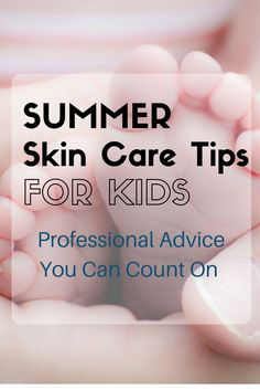 Summer skin care for kids and professional advice from a pediatric dermatologist. Pro tips to keep your baby's skin sun safe this summer!