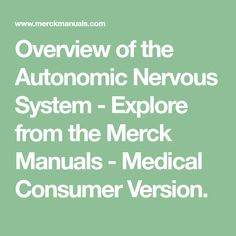 Overview of the Autonomic Nervous System - Explore from the Merck Manuals - Medical Consumer Version.