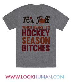 It's fall! You know what that means?! It's hockey season, bitches! Get excited about the most colorful season of the year for the right reasons with this humorous hockey tee.