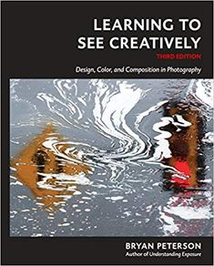 Best Free Books Learning to See Creatively Third Edition (PDF, ePub, Mobi) by Bryan Peterson Books Online for Read