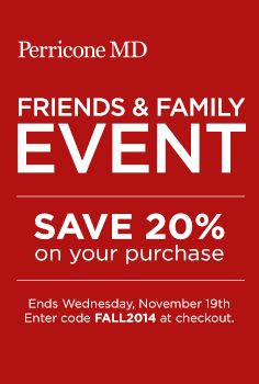 Save 20% on purchases during the #PerriconeMD.com Semi-Annual Friends & Family Event, happening now through November 19! Simply shop online for your favorite items and enter code Fall2014 at checkout. #FriendsWithPerricone