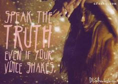 speak the truth even of your voice shakes