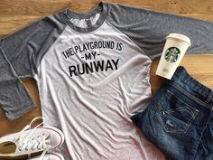 The PLAYGROUND is MY RUNWAY™ raglan mom shirt by LeoJudeCo