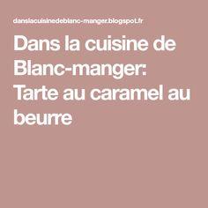 Dans la cuisine de Blanc-manger: Tarte au caramel au beurre Tarte Caramel, Desserts, Old Recipes, Sweet Recipes, Tarts, Cooking Food, Treats, Mom, Tricot