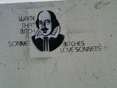 Write that bitch a sonnet. Bitches love sonnets.