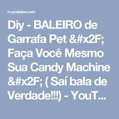 Diy - BALEIRO de Garrafa Pet / Faça Você Mesmo Sua Candy Machine / ( Saí bala de Verdade!!!)  - YouTube
