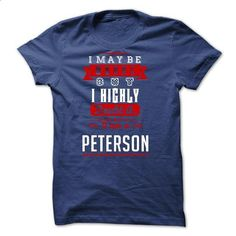 PETERSON - I May Be Wrong But I highly i am PETERSON on - #checkered shirt #sweatshirt fashion. ORDER HERE => https://www.sunfrog.com/LifeStyle/PETERSON--I-May-Be-Wrong-But-I-highly-i-am-PETERSON-one-but.html?68278
