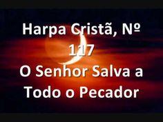Harpa Cristã, Nº 117 O Senhor Salva a Todo o Pecador