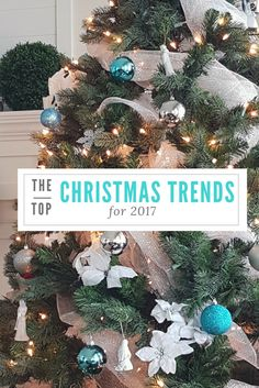 GET INSPIRED WITH SOME OF THE TOP CHRISTMAS TRENDS FOR 2017, AND HOW TO ACHIEVE THE LOOK FOR YOUR CHRISTMAS DECORATING THIS SEASON