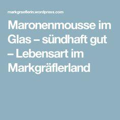 Maronenmousse im Glas – sündhaft gut – Lebensart im Markgräflerland