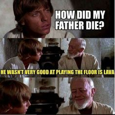 """""""He didn't die, Luke. I just cut off his legs, one of his arms and left him to die in a lava pit. I can't imagine what happened to him afterwards."""""""