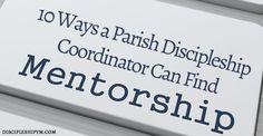 10 Ways a Parish Discipleship Coordinator Can Find Mentorship