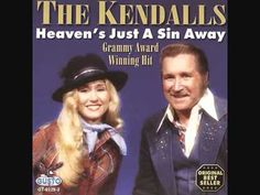 The Kendalls ~ Heavens Just A Sin Away. Father/Daughter Duet. Totally awkward, but a darn catchy tune! ;-)