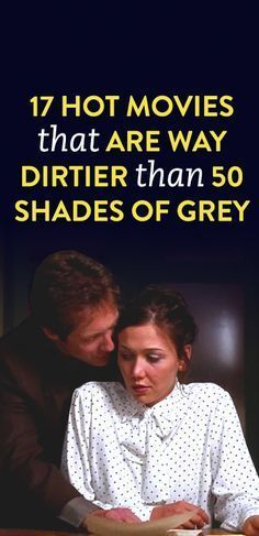 17 Hot movies That Are Way Dirtier Than 50 Shades Of Grey .ambassador