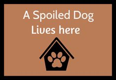 A Spoiled Dog Lives Here Sign decor Wall Art by Stillwatersgifts, $5.95