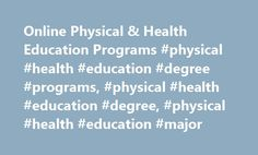Online Physical & Health Education Programs #physical #health #education #degree #programs, #physical #health #education #degree, #physical #health #education #major http://earnings.nef2.com/online-physical-health-education-programs-physical-health-education-degree-programs-physical-health-education-degree-physical-health-education-major/  # Online Physical Health Education Programs The Centers for Disease Control (CDC) and the Journal of the American Medical Association report that about…
