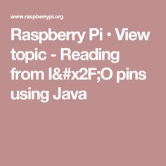 Raspberry Pi • View topic - Reading from I/O pins using Java
