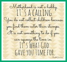motherhood is a calling  - it's what God gave you time for
