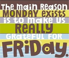 Why We Have Mondays - http://funnypicturequotes.com/why-we-have-mondays/
