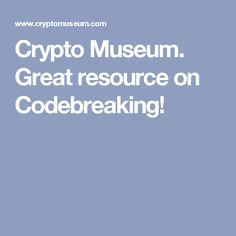 Crypto Museum. Great resource on Codebreaking!