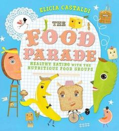 Booktopia has The Food Parade, Healthy Eating with the Nutritious Food Groups by Elicia Castaldi. Buy a discounted Hardcover of The Food Parade online from Australia's leading online bookstore. Healthy Eating For Kids, Healthy Eating Habits, Healthy Eating Recipes, Nutritious Meals, Healthy Foods To Eat, Basic Food Groups, Food Pyramid, Thing 1, Cooking On A Budget